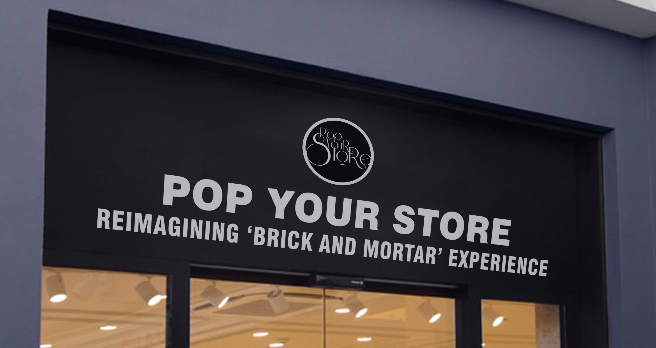Pop Your Store     Reimagining                     'Brick and Mortar' experience