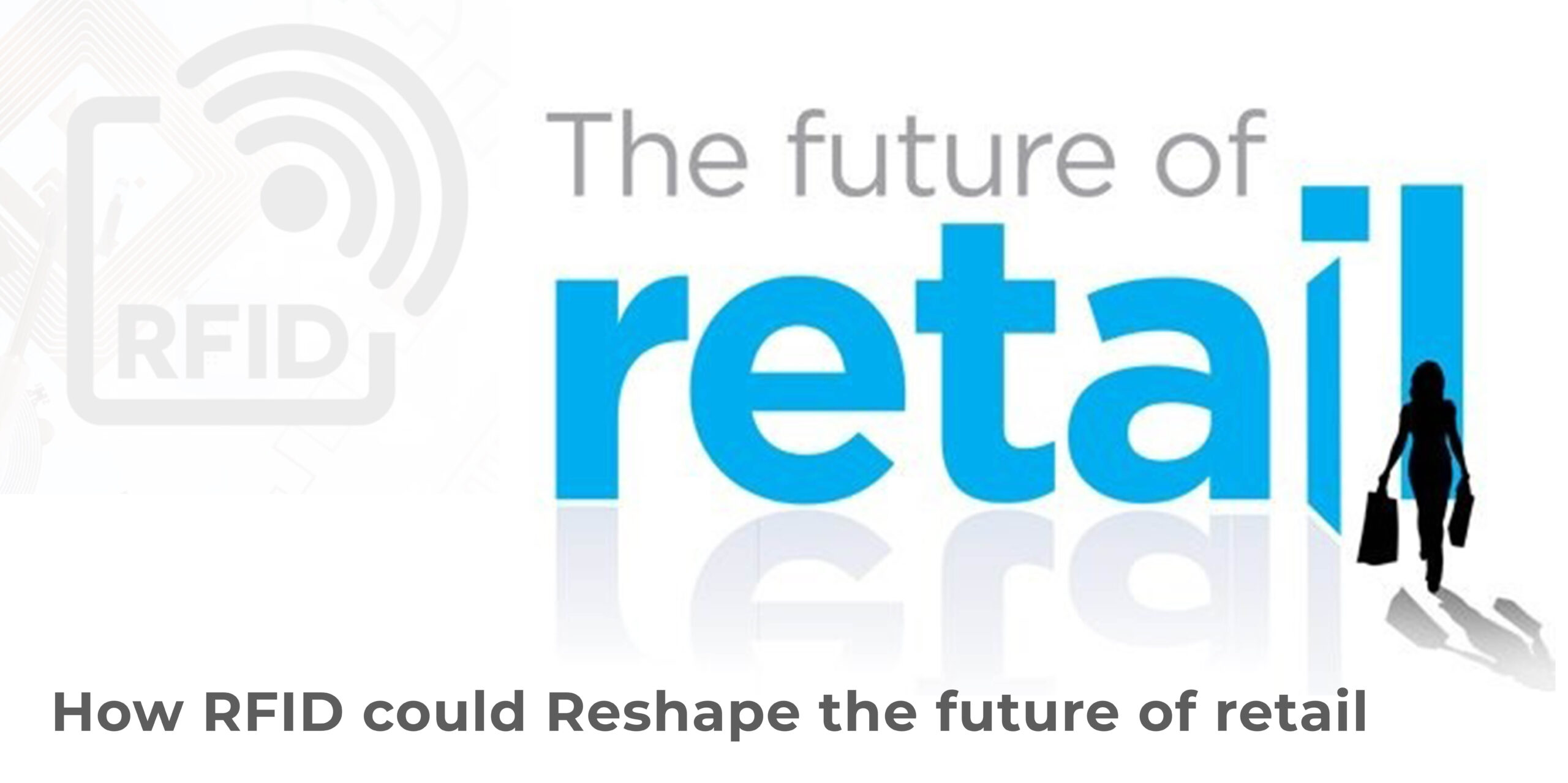 How our RFID may drive the future of retail